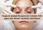 Cirugía de párpado Recuperación Consejos