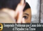 Inesperado Problemas que Causa dolor en el Párpados y su Tratos